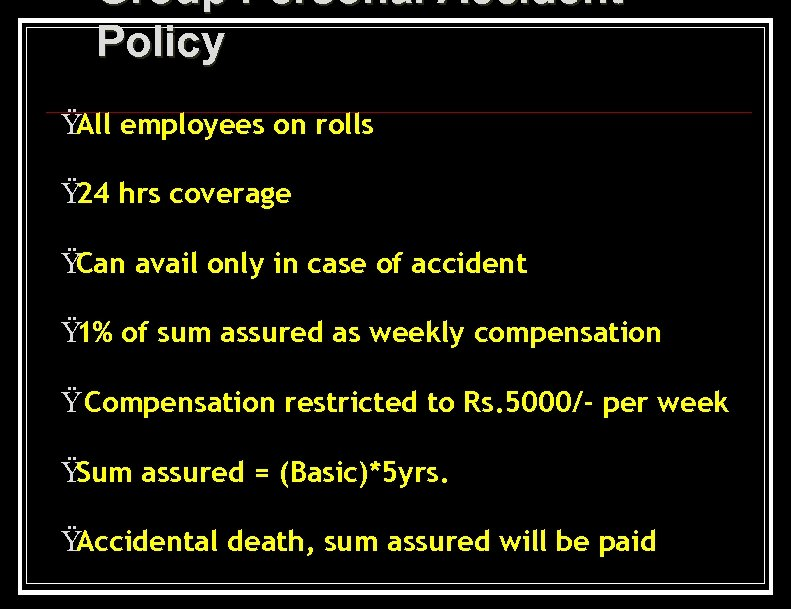 Group Personal Accident Policy Ÿ employees on rolls All Ÿ hrs coverage 24 Ÿ