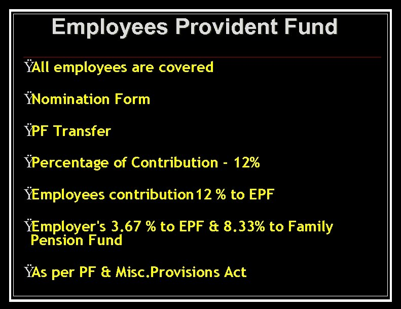 Employees Provident Fund Ÿ employees are covered All Ÿ Nomination Form Ÿ Transfer PF