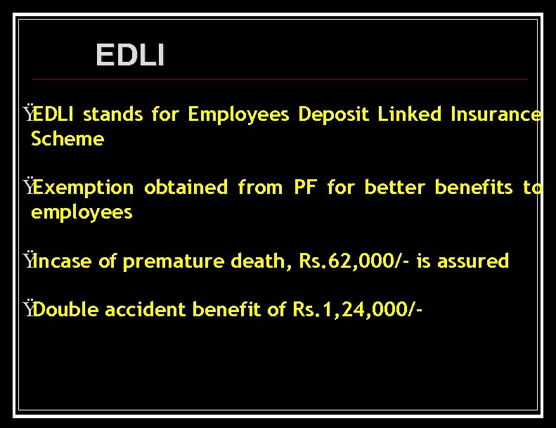 EDLI Ÿ EDLI stands for Employees Deposit Linked Insurance Scheme Ÿ Exemption obtained from