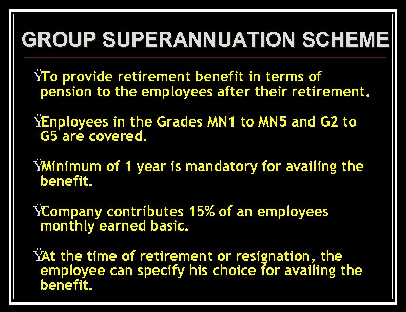 GROUP SUPERANNUATION SCHEME Ÿ provide retirement benefit in terms of To pension to the