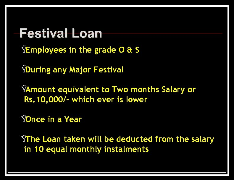 Festival Loan Ÿ Employees in the grade O & S Ÿ During any Major