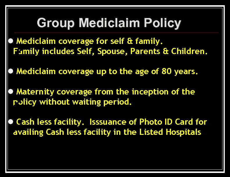 Group Mediclaim Policy l Mediclaim coverage for self & family. Family includes Self, Spouse,