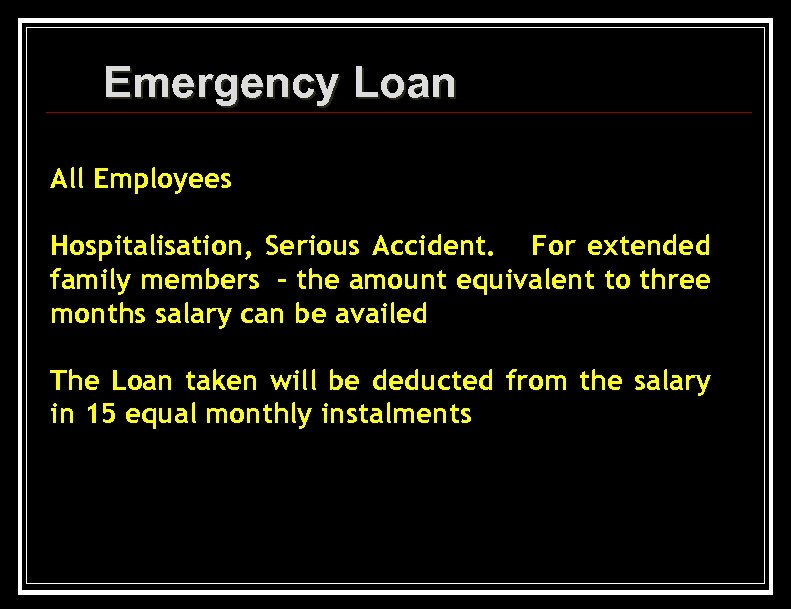 Emergency Loan All Employees Hospitalisation, Serious Accident. For extended family members - the amount