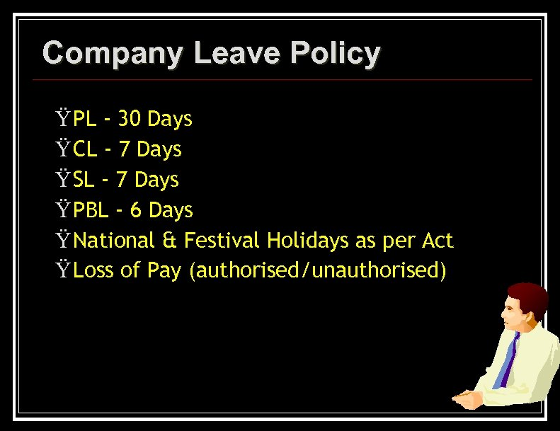Company Leave Policy Ÿ PL - 30 Days Ÿ CL - 7 Days Ÿ