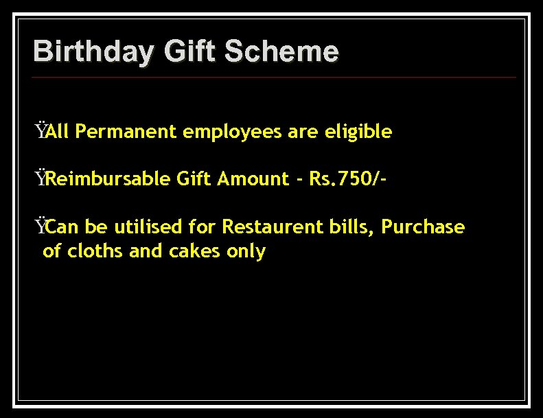 Birthday Gift Scheme Ÿ Permanent employees are eligible All Ÿ Reimbursable Gift Amount -