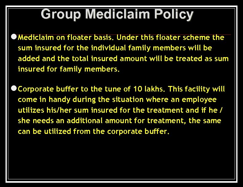 Group Mediclaim Policy l Mediclaim on floater basis. Under this floater scheme the sum