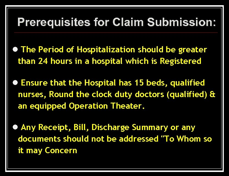 Prerequisites for Claim Submission: l The Period of Hospitalization should be greater than 24