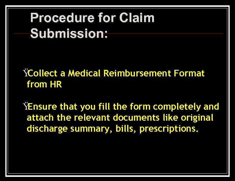 Procedure for Claim Submission: Ÿ Collect a Medical Reimbursement Format from HR Ÿ Ensure