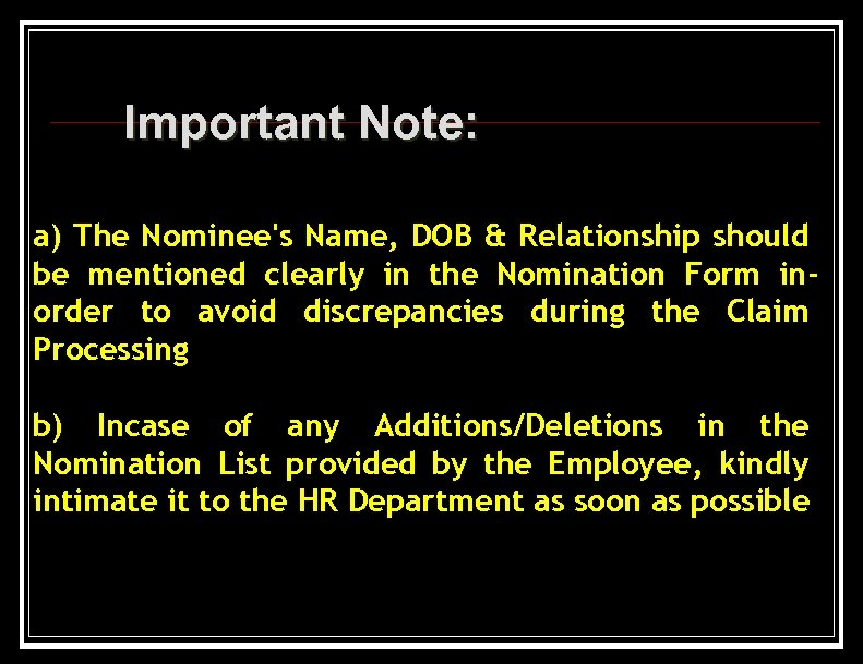 Important Note: a) The Nominee's Name, DOB & Relationship should be mentioned clearly in