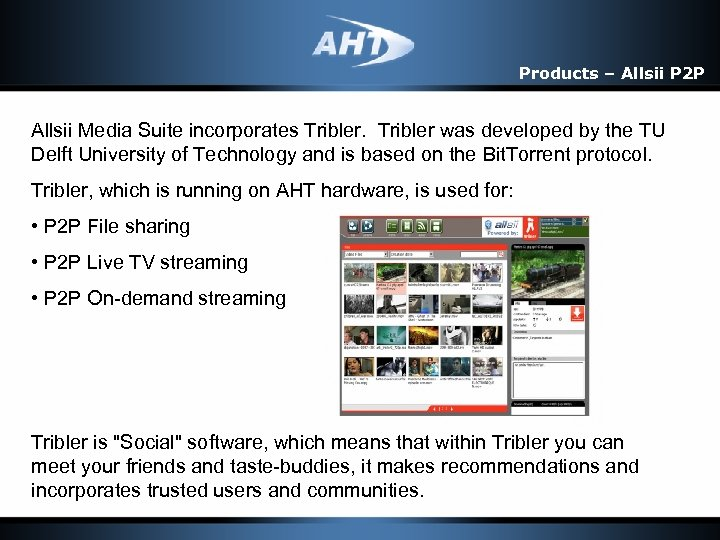Products – Allsii P 2 P Allsii Media Suite incorporates Tribler was developed by