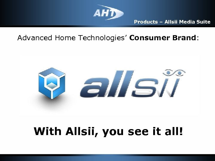 Products – Allsii Media Suite Advanced Home Technologies' Consumer Brand: With Allsii, you see
