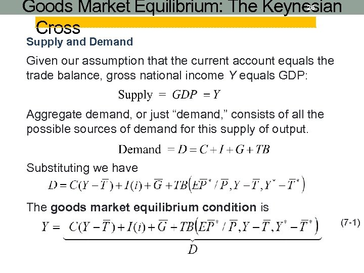 Goods Market Equilibrium: The Keynesian Cross 26 Supply and Demand Given our assumption that