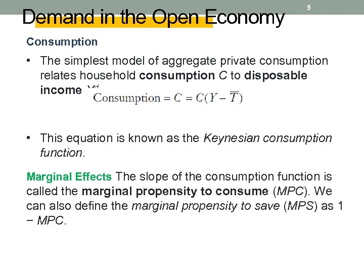 Demand in the Open Economy 5 Consumption • The simplest model of aggregate private