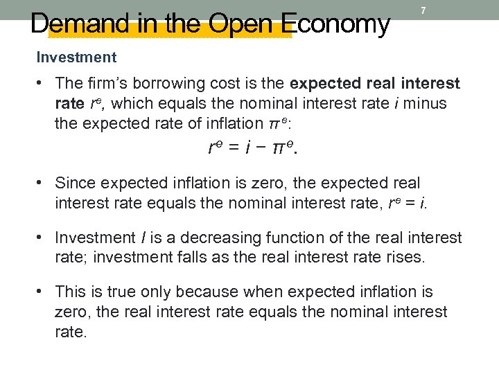 Demand in the Open Economy 7 Investment • The firm's borrowing cost is the