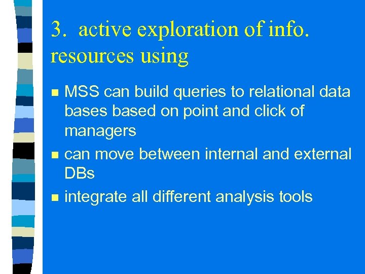 3. active exploration of info. resources using n n n MSS can build queries