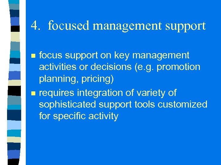 4. focused management support n n focus support on key management activities or decisions