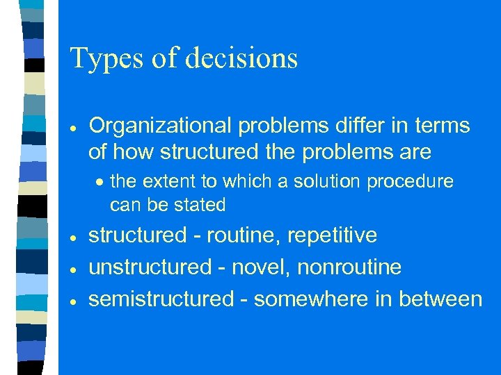 Types of decisions Organizational problems differ in terms of how structured the problems are