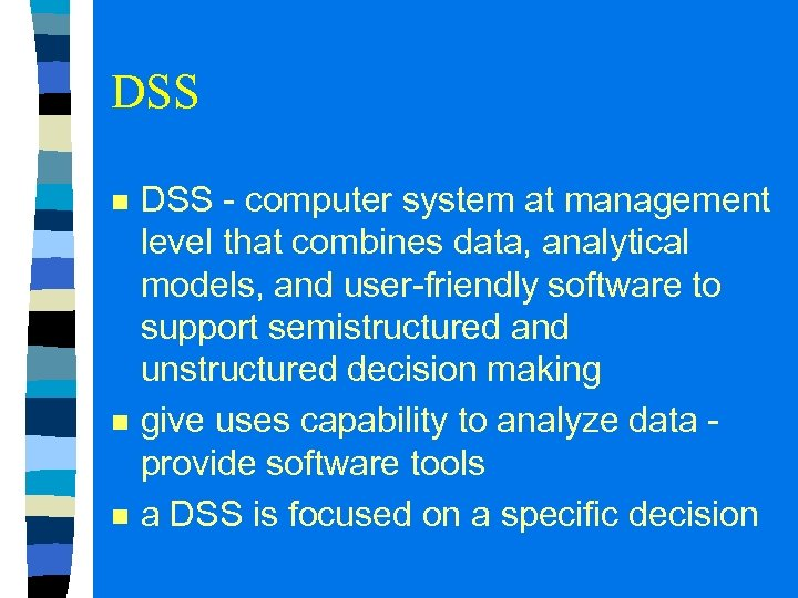 DSS n n n DSS - computer system at management level that combines data,