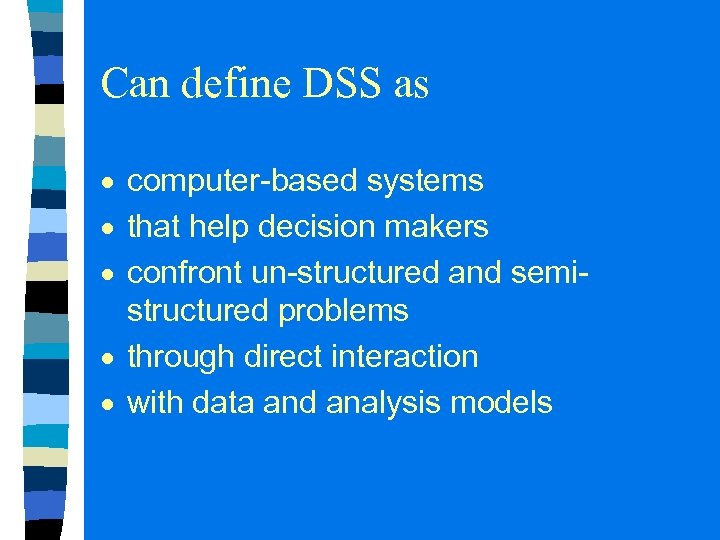 Can define DSS as computer-based systems that help decision makers confront un-structured and semistructured