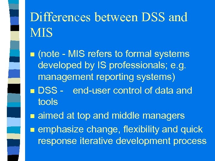 Differences between DSS and MIS n n (note - MIS refers to formal systems