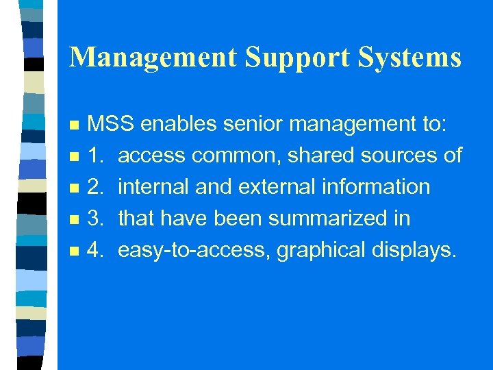 Management Support Systems n n n MSS enables senior management to: 1. access common,