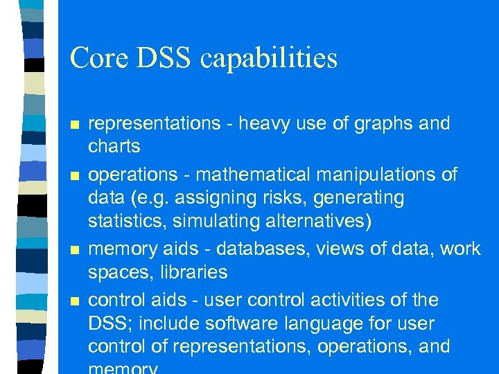 Core DSS capabilities n n representations - heavy use of graphs and charts operations