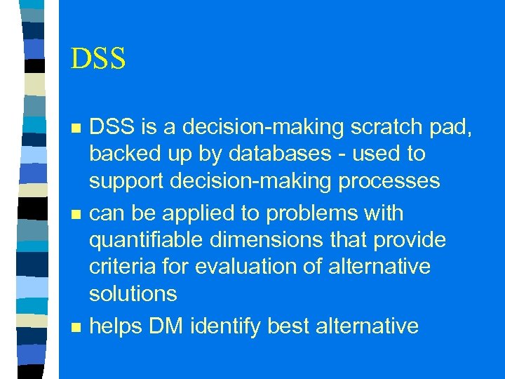 DSS n n n DSS is a decision-making scratch pad, backed up by databases