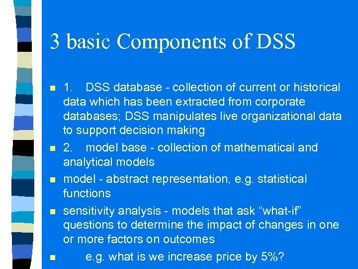 3 basic Components of DSS n n n 1. DSS database - collection of
