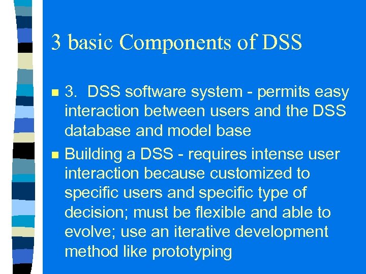 3 basic Components of DSS n n 3. DSS software system - permits easy