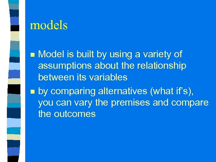 models n n Model is built by using a variety of assumptions about the