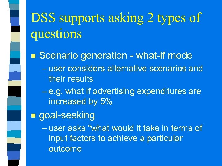 DSS supports asking 2 types of questions n Scenario generation - what-if mode –