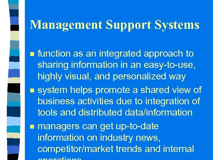 Management Support Systems n n n function as an integrated approach to sharing information