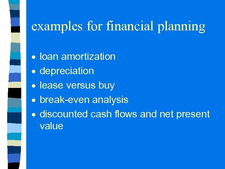 examples for financial planning loan amortization depreciation lease versus buy break-even analysis discounted cash