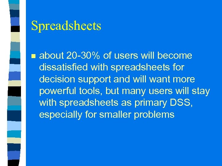 Spreadsheets n about 20 -30% of users will become dissatisfied with spreadsheets for decision