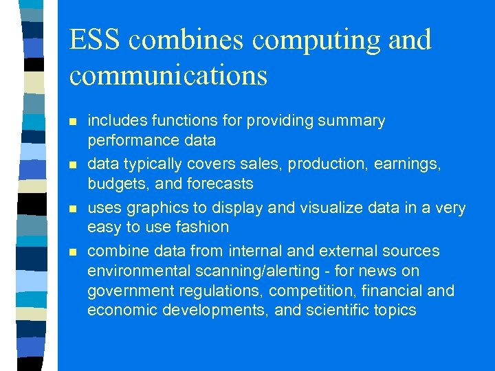ESS combines computing and communications n n includes functions for providing summary performance data