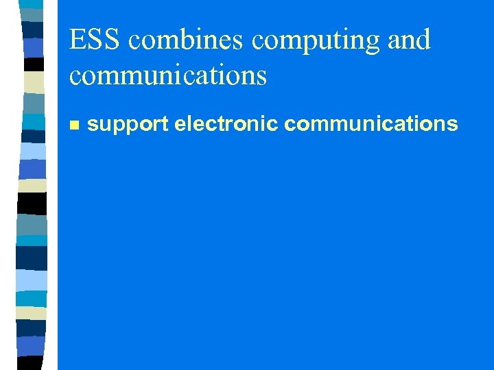 ESS combines computing and communications n support electronic communications