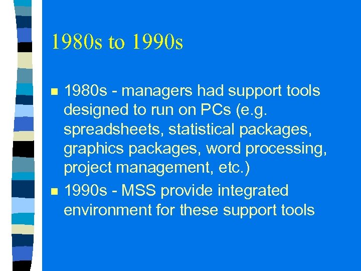 1980 s to 1990 s n n 1980 s - managers had support tools