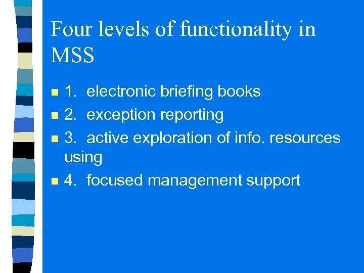 Four levels of functionality in MSS n n 1. electronic briefing books 2. exception