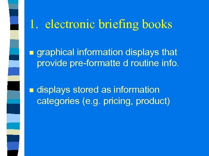 1. electronic briefing books n graphical information displays that provide pre-formatte d routine info.