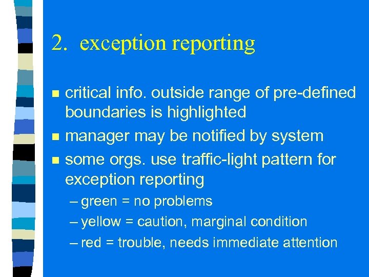2. exception reporting n n n critical info. outside range of pre-defined boundaries is