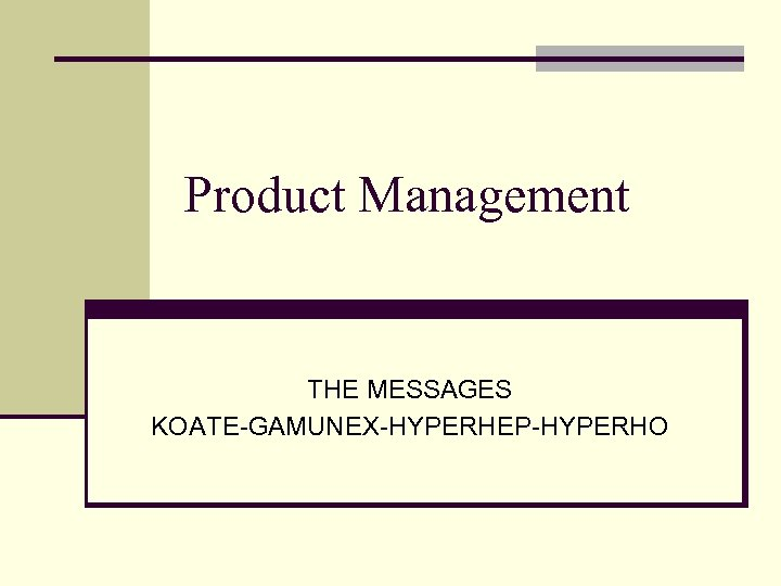 Product Management THE MESSAGES KOATE-GAMUNEX-HYPERHEP-HYPERHO