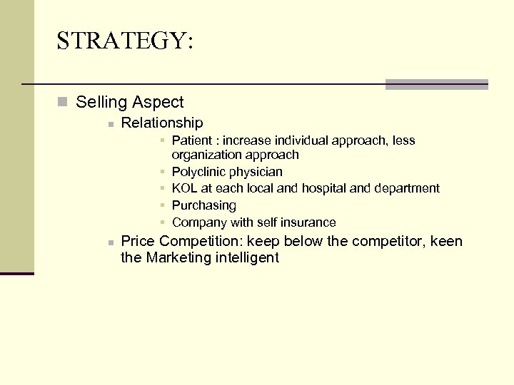 STRATEGY: n Selling Aspect n Relationship § Patient : increase individual approach, less organization