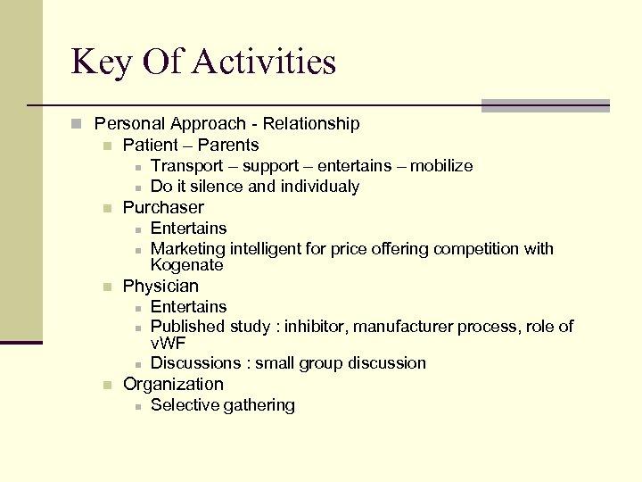 Key Of Activities n Personal Approach - Relationship n Patient – Parents n n