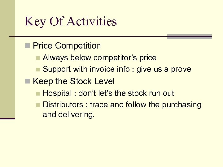 Key Of Activities n Price Competition n Always below competitor's price n Support with