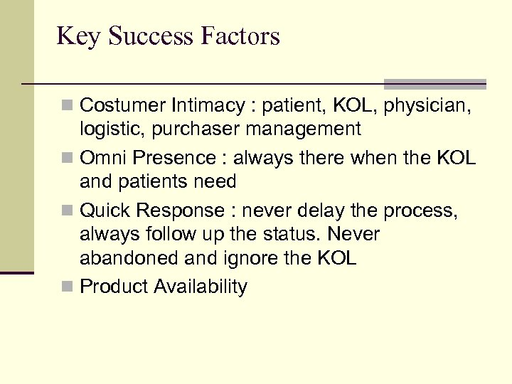 Key Success Factors n Costumer Intimacy : patient, KOL, physician, logistic, purchaser management n