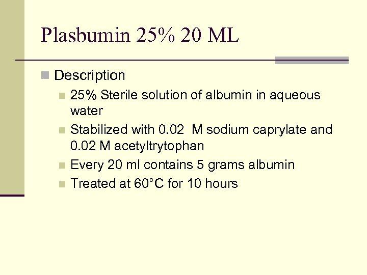 Plasbumin 25% 20 ML n Description n 25% Sterile solution of albumin in aqueous