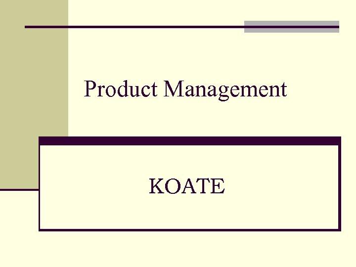 Product Management KOATE