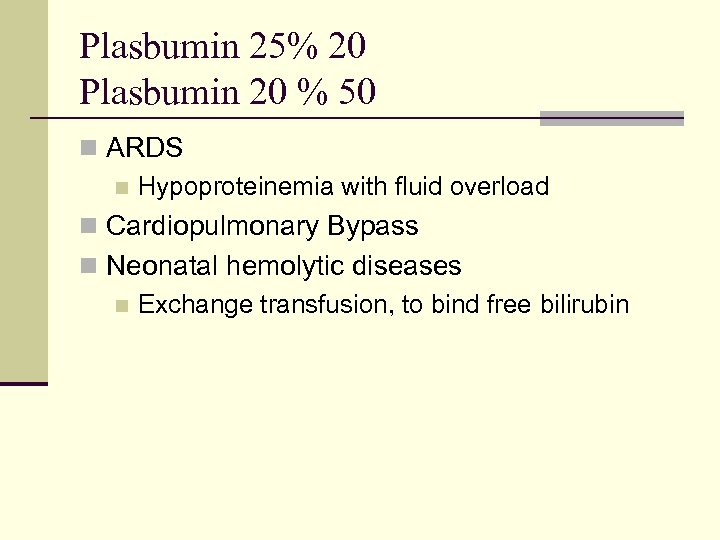 Plasbumin 25% 20 Plasbumin 20 % 50 n ARDS n Hypoproteinemia with fluid overload