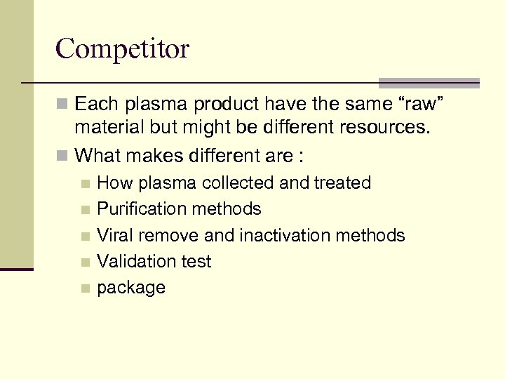"""Competitor n Each plasma product have the same """"raw"""" material but might be different"""