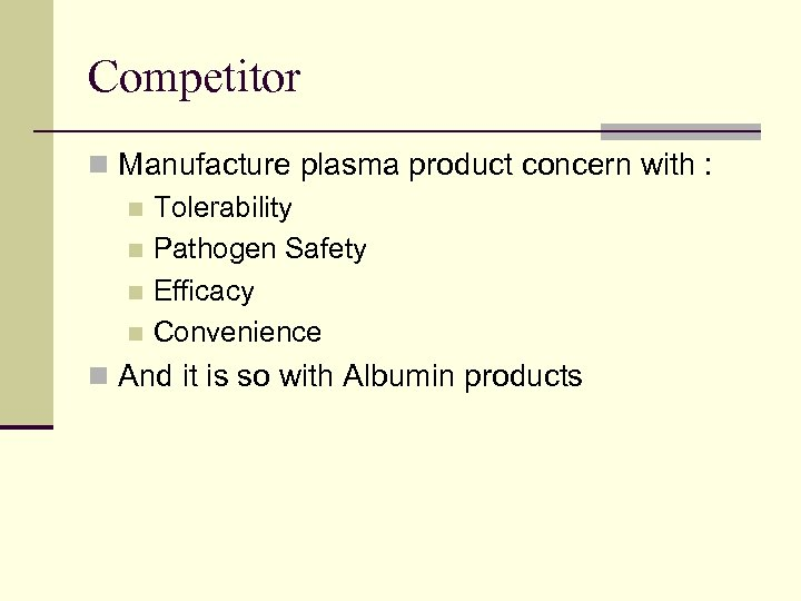 Competitor n Manufacture plasma product concern with : n Tolerability n Pathogen Safety n